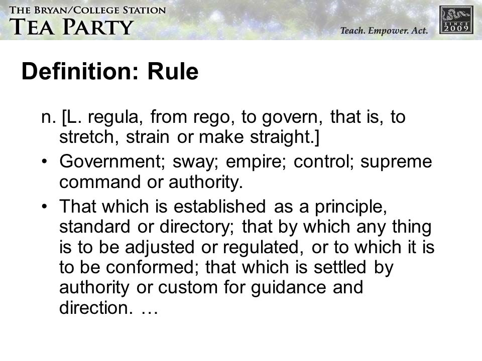 Definition: Rule n. [L. regula, from rego, to govern, that is, to stretch, strain or make straight.]